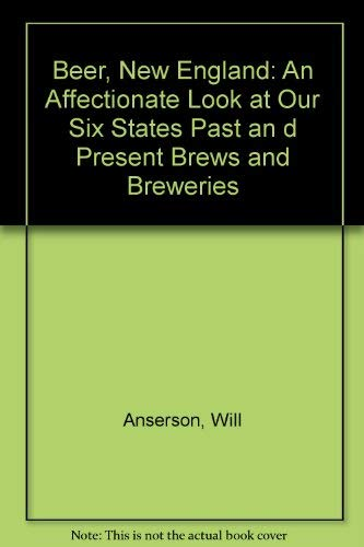Beer, New England : An Affectionate Look at Our Six States Past and Present Brews and Breweries: ...