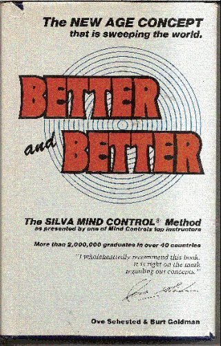 Better and Better. (The Silva Mind Control Method as Presented By One of Mind Controls Top Instru...