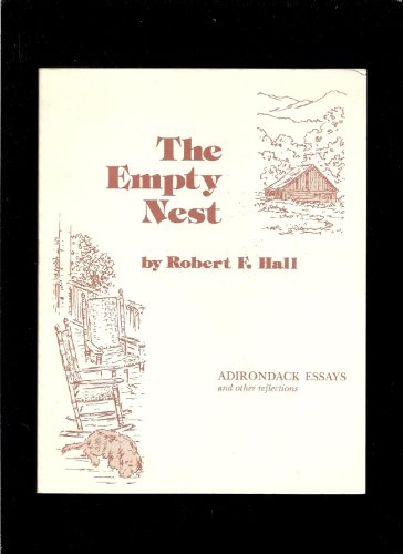 The Empty Nest: Adirondack essays and other reflections: Hall, Robert F