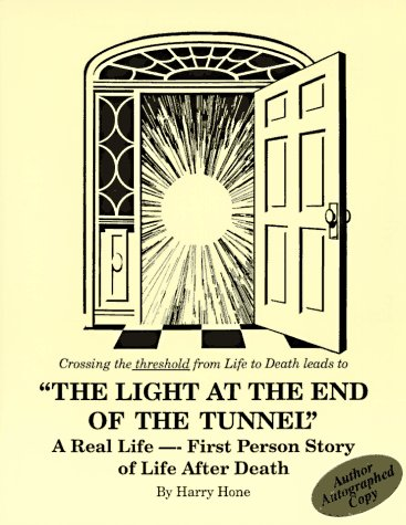 Light at the End of the Tunnel: A Real Life - First Person Story of Life After Death: Hone, Harry