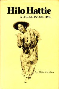 Hilo Hattie: A Legend in our Time: Singletary, Milly