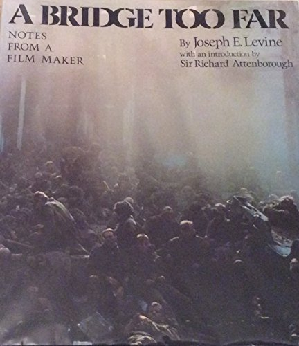 A Bridge Too Far: Notes From a Film Maker: Levine, Joseph E./Attenborough, Sir Richard (intro)