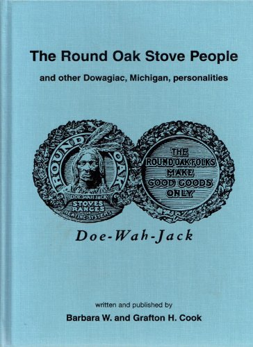 The Round Oak Stove people: And other Dowagiac, Michigan personalities: Cook, Barbara Wood