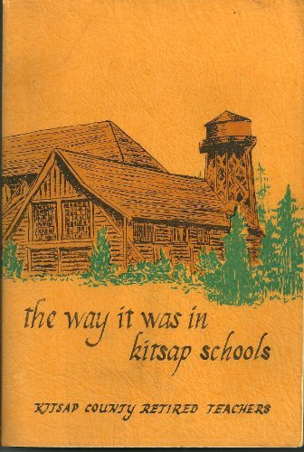 The Way It Was in Kitsap Schools: Memoirs of School Days in Kitsap County: Kitsap County Retired ...