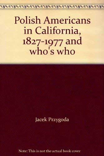 POLISH AMERICANS IN CALIFORNIA 1827-1977 AND WHO'S WHO.: Przygoda, Jacek
