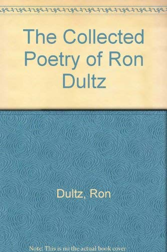 The Collected Poetry of Ron Dultz: Dultz, Ron