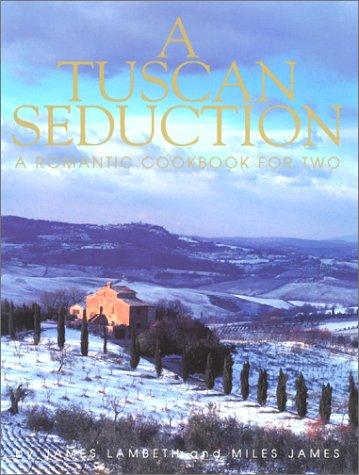 A Tuscan Seduction: A Romantic Cookbook for: James Lambeth, Miles