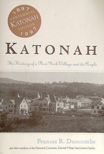 Katonah, the History of a New York: Duncombe, Frances R.
