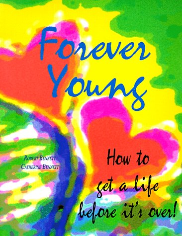 Forever Young : How to Get a Life Before It's Over