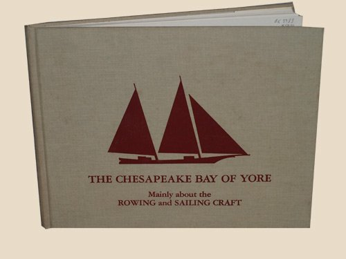The Chesapeake Bay of Yore. Mainly about the Rowing and Sailing Craft.: Tilp, Frederick. Foreword ...