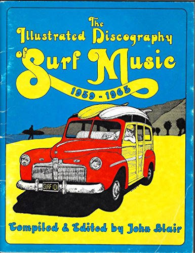 The illustrated discography of surf music, 1959-1965 (9780960188000) by John Blair