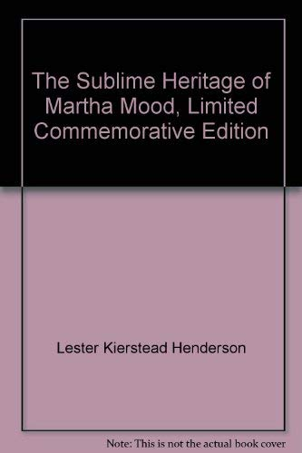 The Sublime Heritage of Martha Mood, Limited: Lester Kierstead Henderson;