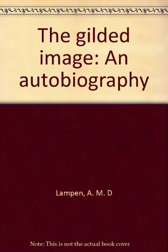 The Gilded Image, An Autobiography: A. M. D. Lampen