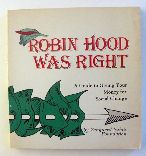 9780960197415: Robin Hood was right: A guide to giving your money for social change