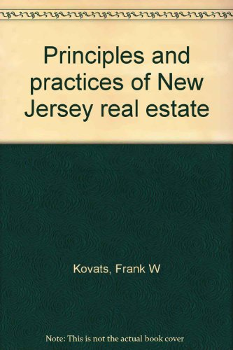 Principles and practices of New Jersey real: Frank W Kovats