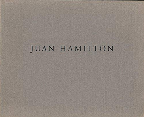 Juan Hamilton: Selected works 1972-1991 ; [exhibition] February 11 - April 19, 1992 (9780960201822) by Juan Hamilton
