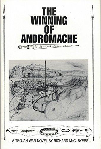 The Winning of Andromache: A Trojan War Novel: Richard McCulloch Byers