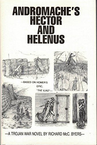 9780960204830: Andromache's Hector and Helenus: A Trojan War novel, based on Homer's The Iliad