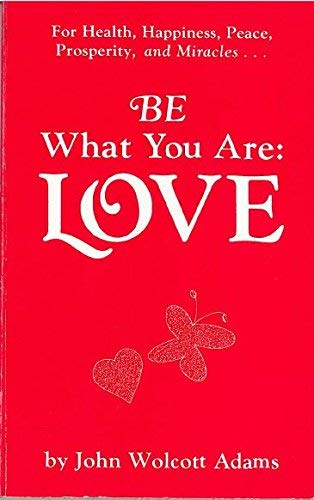 9780960216604: Be What You Are: Love