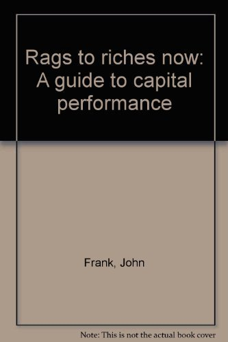 9780960216819: Rags to riches now: A guide to capital performance