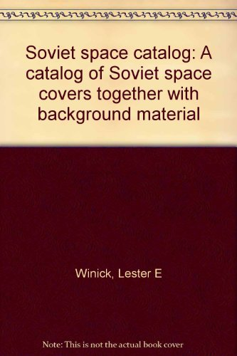 Soviet space catalog: A catalog of Soviet space covers together with background material: Winick, ...