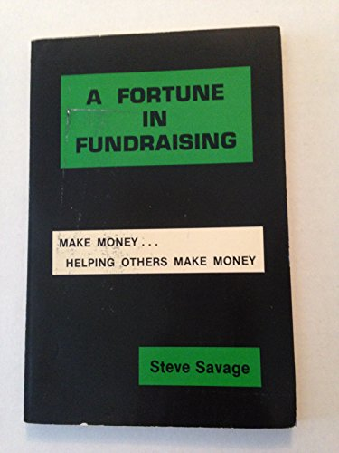 9780960223602: A Fortune In Fundraising: Make Money....Helping Others Make Money