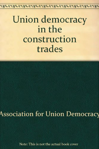 9780960224425: Union democracy in the construction trades: Fair hiring halls, seniority rights, union grievance procedure, job protection