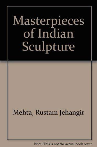 Masterpieces of Indian Sculpture: Mehta, Rustam, J.