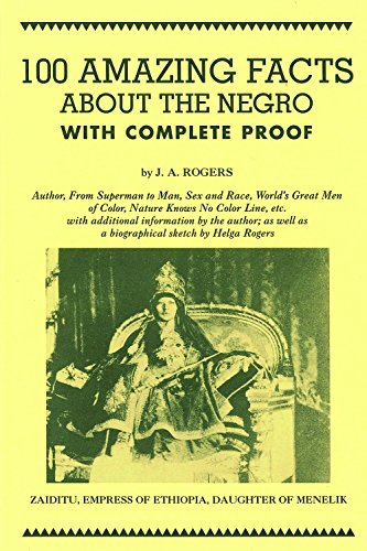 100 Amazing Facts about the Negro with: J. A. Rogers