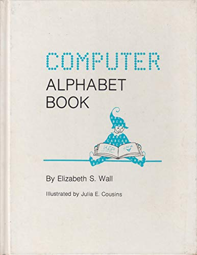 Computer alphabet book (Beginning computer literacy series): Wall, Elizabeth S