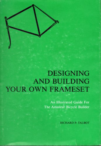 9780960241811: Designing and building your own frameset: An illustrated guide for the amateur bicycle builder