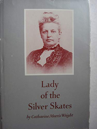 LADY OF THE SILVER SKATES: Wright, Catharine Morris