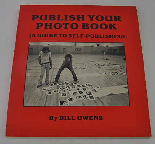 Publish Your Photo Book (a guide to self-publishing): Owens, Bill