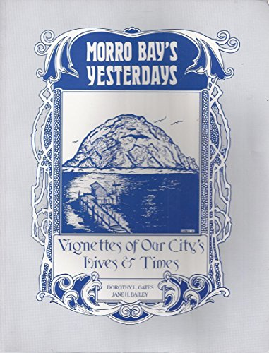 Morro Bay's Yesterdays: Gates, Dorothy L. & Jane H. Baily