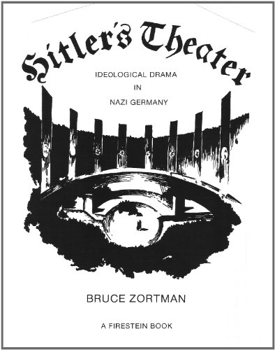 Hitler's Theatre: Ideological Drama in Nazi Germany: Bruce Zortman