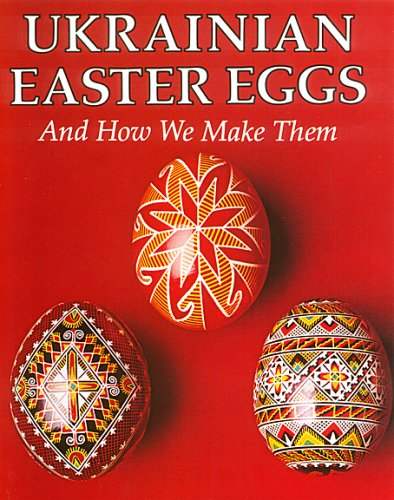 Ukrainian Easter Eggs and How We Make: Kmit, Anne; Luciow,