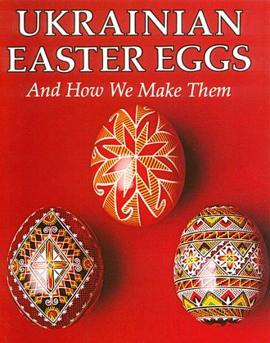 Ukrainian Easter Eggs and How We Make: Anne Kmit; Loretta