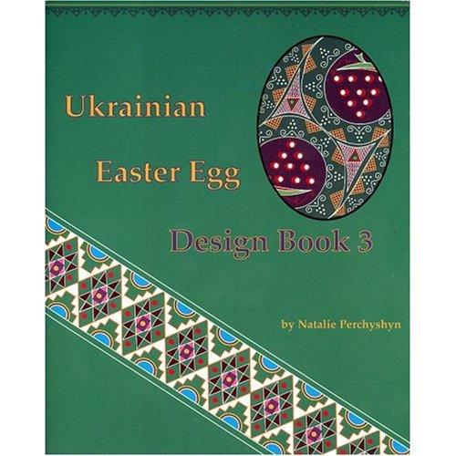 Ukrainian Easter Egg Design Book 3: Natalie Perchyshyn