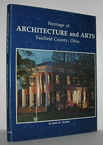 HERITAGE OF ARCHITECTURE AND ARTS FAIRFIELD COUNTY OHIO: DRINKLE RUTH