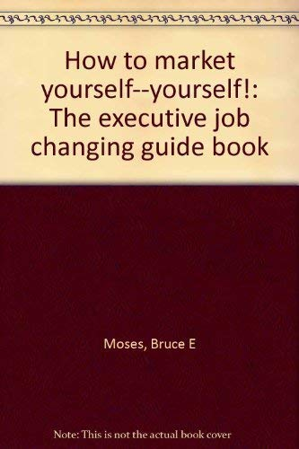 9780960254002: How to market yourself--yourself!: The executive job changing guide book