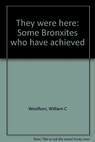 They Were Here: Some Bronxites Who Have Achieved: Woolfson, William C.;Falco, Nicholas J.