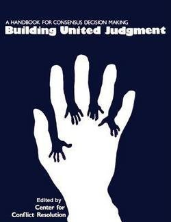 9780960271467: Building United Judgment: A Handbook for Consensus Decision Making
