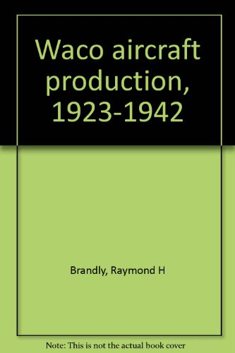 9780960273454: Waco aircraft production, 1923-1942