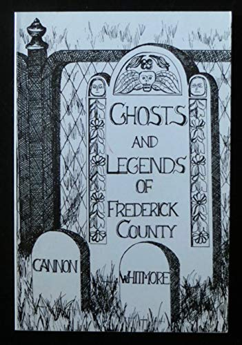 Ghosts & Legends of Frederick County: Cannon, Timothy L.;Whitmore,