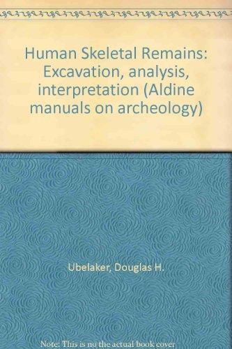 Human Skeletal Remains: Excavation, analysis, interpretation (Aldine: Ubelaker, Douglas H.