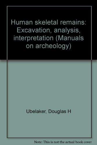 Human Skeletal Remains: Excavation, Analysis, Interpretation (Manuals: Ubelaker, Douglas H