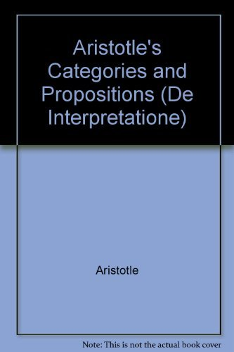 Aristotle's Categories and Propositions (De Interpretatione): Aristotle, Hippocrates G. ...