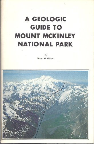 A Geologic Guide to Mount McKinley National Park.: Gilbert, Wyatt G.