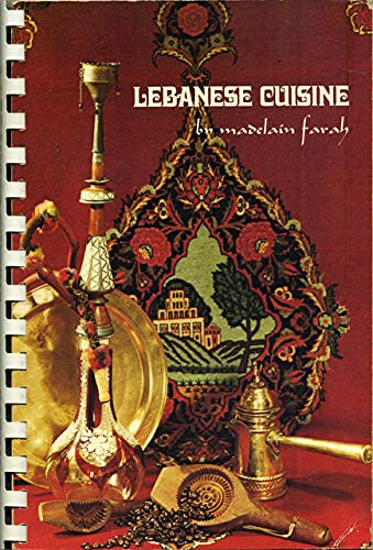 Lebanese Cuisine: More Than Two Hundred Authentic Recipes Designed for the Gourmet, the Vegetaria...