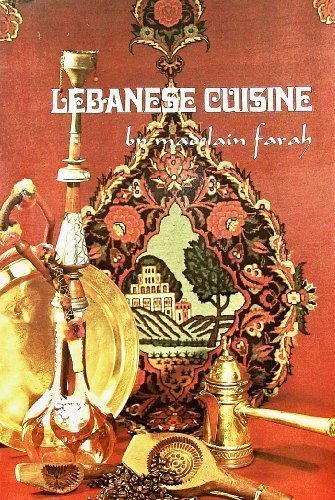 Lebanese Cuisine: Over Two Hundred Authentic Recipes Designed for the Gourmet, the Vegetarian, the ...